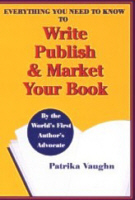 Everything You Need to Know to Write Publish & Market Your Book by Patrika Vaughn