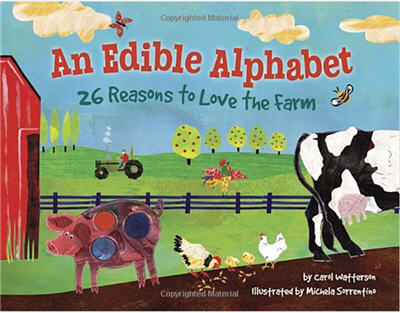 An Edible Alphabet: 26 Reasons to Love the Farm by Carol Watterson