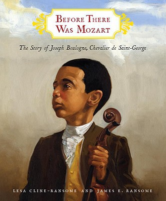 Before There Was Mozart, The Story of Joseph Boulogne, Chevalier de Saint-George by Lesa Cline-Ransome