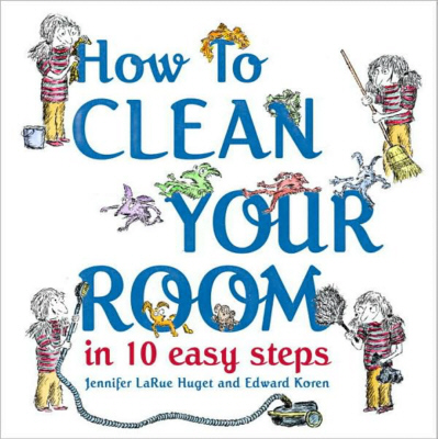 How to Clean Your Room in 10 Easy Steps by Jennifer LaRue Huget
