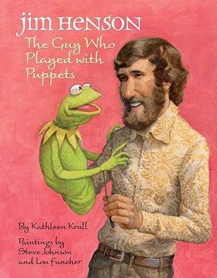 Jim Henson, The Guy Who Played With Puppets by Kathleen Krull